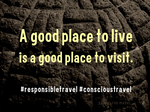 A good place to live is a good place to visit. #responsibletravel #conscioustravel