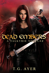 August 15th 2012                Dead Embers (Valkyrie #2) by T.G. Ayer