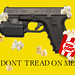 Don't Tread on Me When I'm Using My Glock