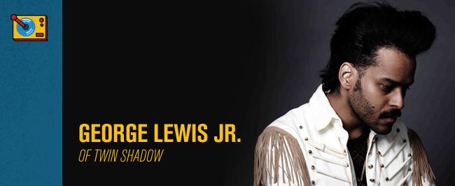 George Lewis Jr. Twin Shadow