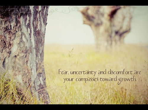 Fear, uncertainty & discomfort are your compass towards growth.