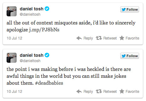 Tweets from Daniel Tosh that read: all the out of context quotes aside I'd like to sincerely apologize and the point I was making before I was heckled is there are awful things in the world but you can still make jokes about them