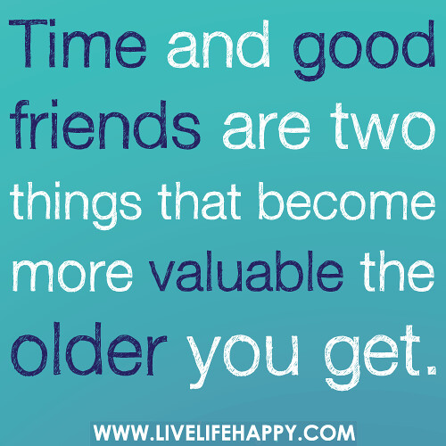 Quotes About Good Friends In Hard Times : Time and good friends are two