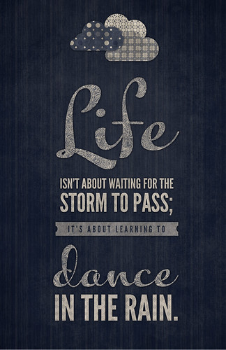 Life is not about waiting for the storm to pass...positive #11 by mary.fran