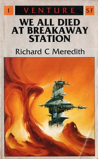 We All Died at Breakaway Station by Richard C Meredith. Arrow 1987. Cover artist Eddie Jones