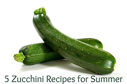 5 Zucchini Recipes for Summer