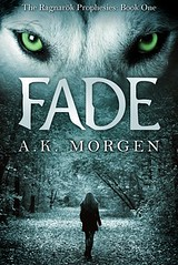 September 7th 2012 by Curiosity Quills Press                Fade (The Ragnarök Prophesies, #1) by A.K. Morgen