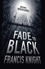 February 26th 2013 by Orbit             Fade to Black (Rojan Dizon #1) by Francis Knight