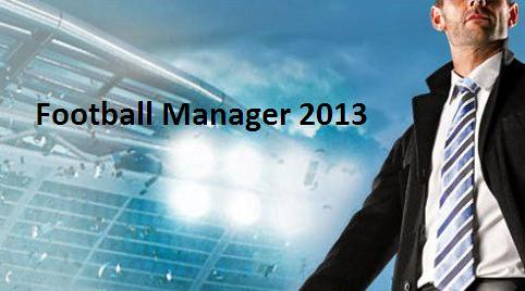 Football Manager 2013 Announced - New Trailer & Features Detailed