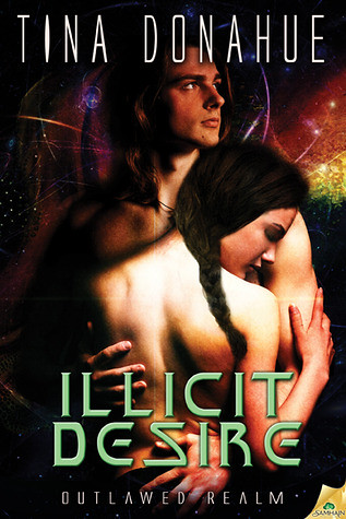 September 25th 2012 by Samhain Publishing, Ltd.                  Illicit Desire (Outlawed Realm #2) by Tina Donahue