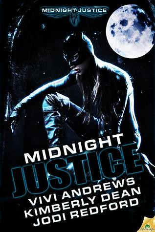 April 2nd 2013 by Samhain Publishing                   Midnight Justice by Kimberly Dean, Jodi Redford, Vivi Andrews