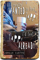 if i really wanted to feel happy i'd feel happy already (black coffee press, 3.26.13)