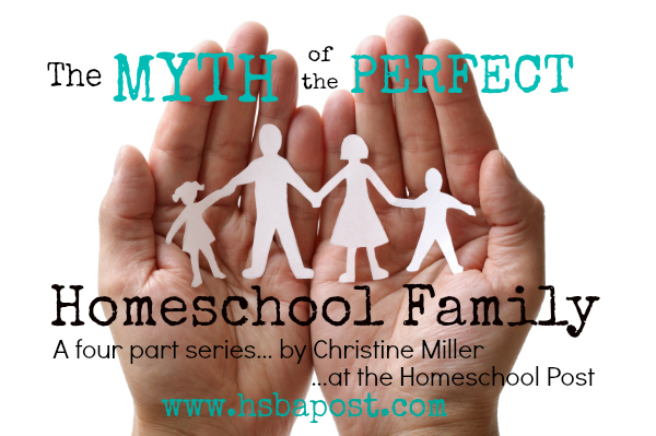 Myth of the Perfect Homeschool Family, a series by Christine Miller at the www.hsbapost.com