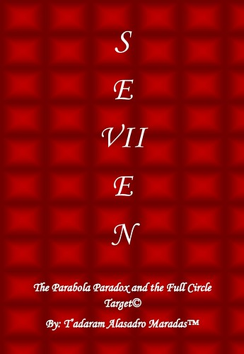 SeVIIen: The Parabola Paradox and the Full Circle Target. © by Tadaram Alasadro Maradas