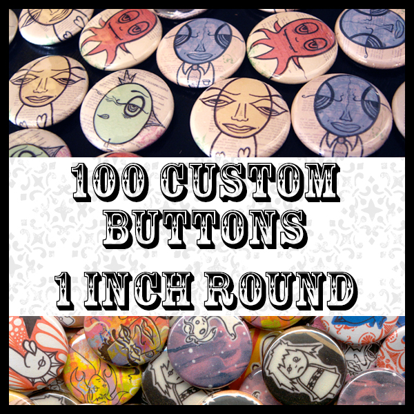 Get 100 Custom Buttons With YOUR Designs