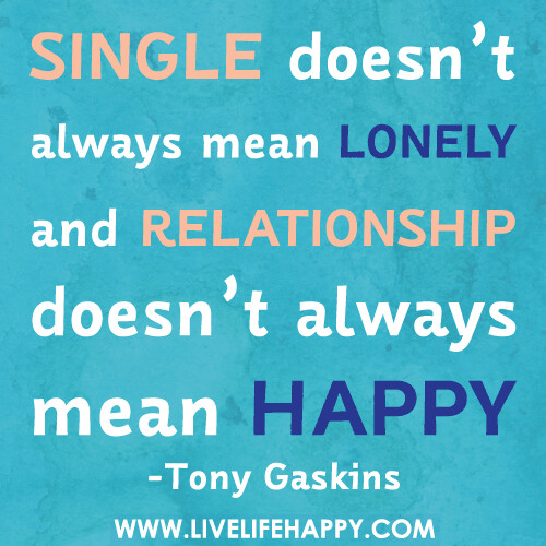 Quotes Happy Single: Single Doesn't Always Mean Lonely And Relationship Doesn't