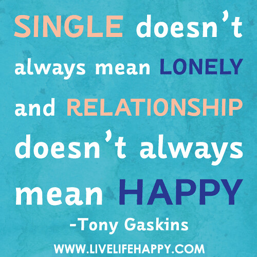 Happy Lonely Quotes: Single Doesn't Always Mean Lonely And Relationship Doesn't