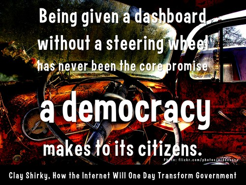 Being given a dashboardwithout a steering wheel has never been the core promise a democracy makes to its citizens @cshirky