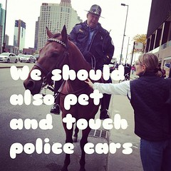We should also pet and touch police cars