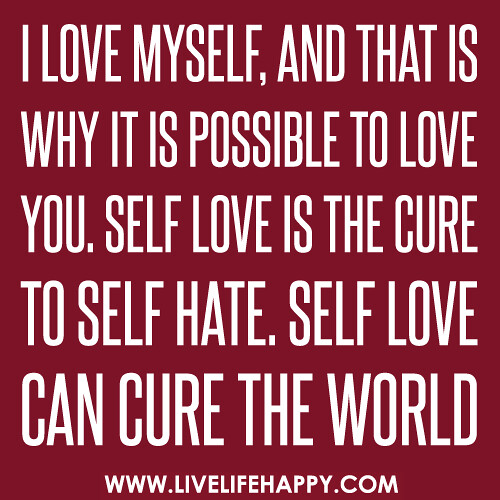 I Love Myself Quotes I love myself, and tha...