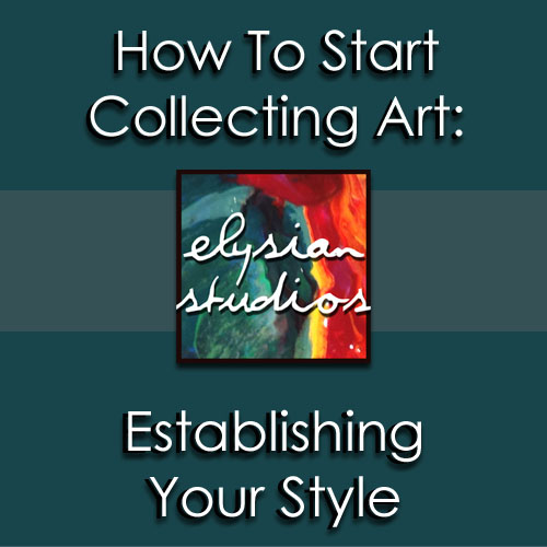 How To Start Collecting Art: Establishing Your Style
