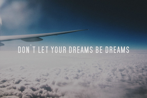 don't let your dreams be dreams