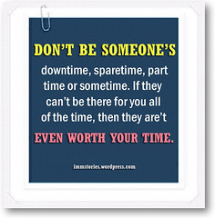 Don't b someone's downtime, sparetime, part time or sometime