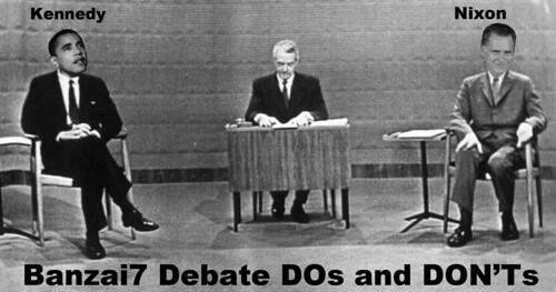 BANZAI7 DEBATE DOs AND DONTs by Colonel Flick