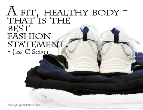 """A fit, healthy body - that is the best fashion statement."" Jess C Scott"