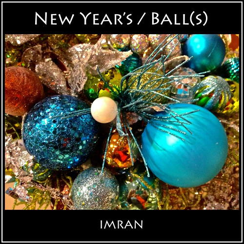 New Year's / Ball(s) - IMRAN™ by ImranAnwar