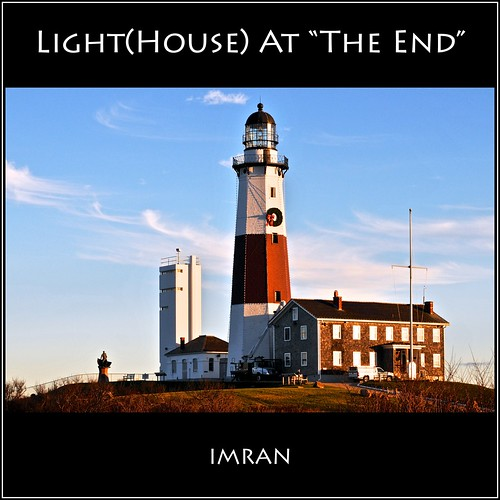 "The Light(House) At ""The End"" (Montauk) Of No Tunnel - IMRAN™ by ImranAnwar"