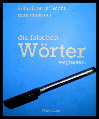 Schreiben ist leicht, man muss nur die falschen Wörter weglassen. (Mark Twain)