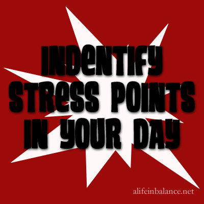 Identify stress points in your day