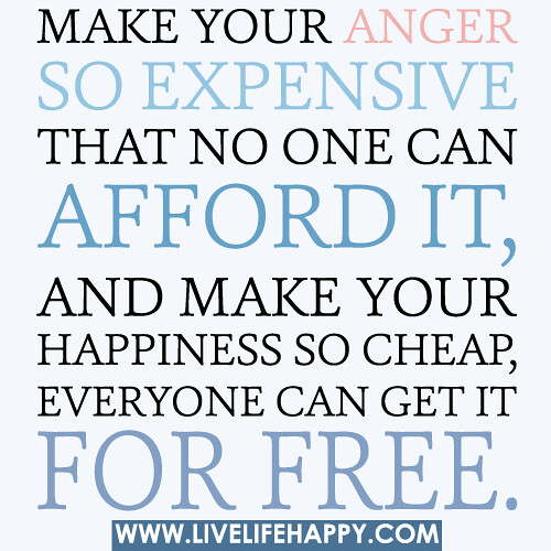 Quotes About Anger And Rage: Make Your Anger So Expensive That No One Can Afford It