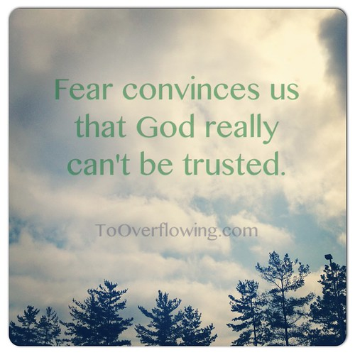 Fear says that God can't be trusted