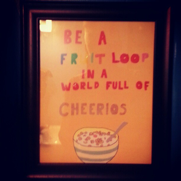 Be A Fruitloop In A World Full Of Cheerios Quote