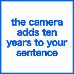 the camera adds ten years to your sentence