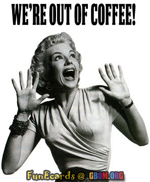out of coffee!