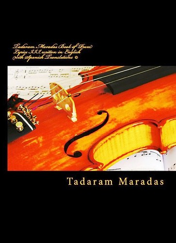 Tadaram Maradas Book of Poem Lyrics III written in English with Spanish Translations  (C) by Tadaram Alasadro Maradas
