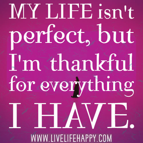 My life isn't perfect, but I'm thankful for everything I have ...