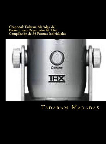 Chapbook Tadaram Maradas 'de Grabado Poema Lyrics © Una compilación de 26 poemas individuales Escrito, arreglado, compuesto y Producido por Maradas Tadaram ™ by Tadaram Alasadro Maradas