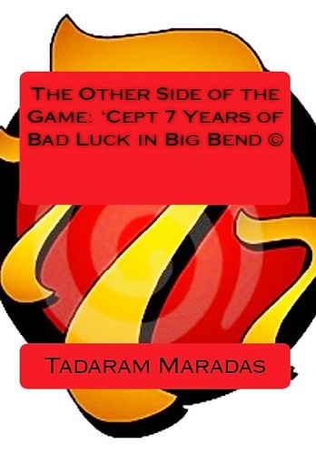 The Other Side of the Game: 'Cept 7 Years of Bad Luck in Big Bend © Authored by Tadaram Alasadro Maradas by Tadaram Alasadro Maradas