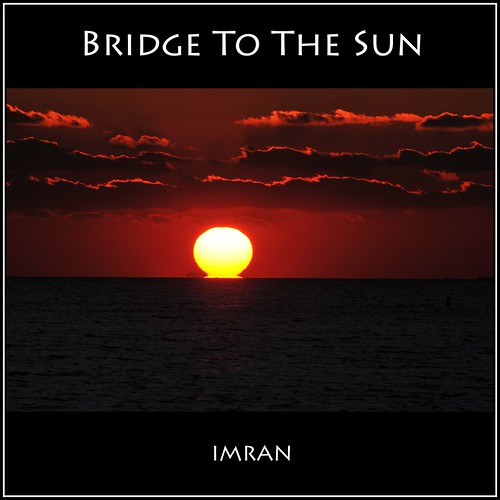 The Bridge To The Sun - IMRAN™ by ImranAnwar
