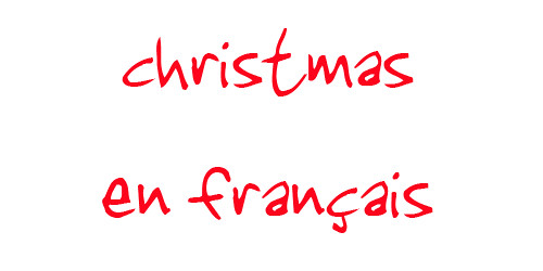 MyFrenchLife™ – MyFrenchLife.org – French festive phrases - christmas en francais