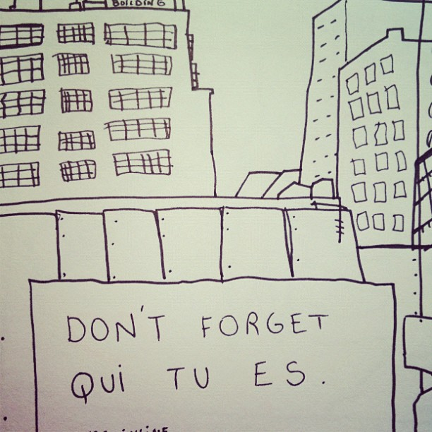 don't forget qui tu es - drew this back in 2007 - found it today while winter cleansing home