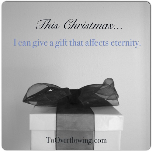 Give a gift that affects eternity.