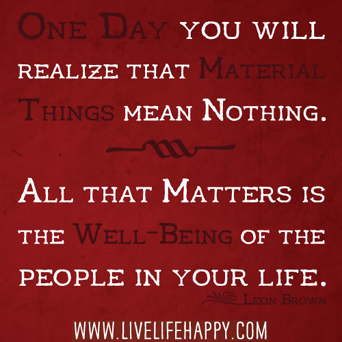 Quotes About People Being Mean: One Day You Will Realize That Material Things Mean Nothing