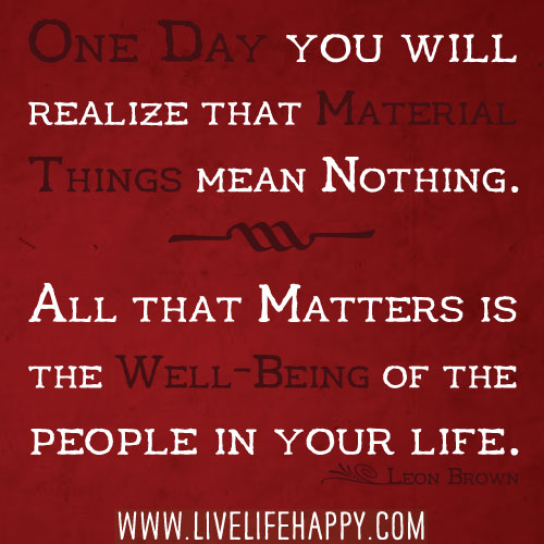 One Day You Will Realize That Material Things Mean Nothing