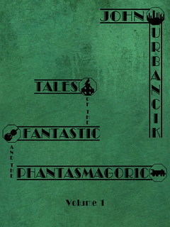 Tales of the Fantastic and the Phantasmagoric Volume 1
