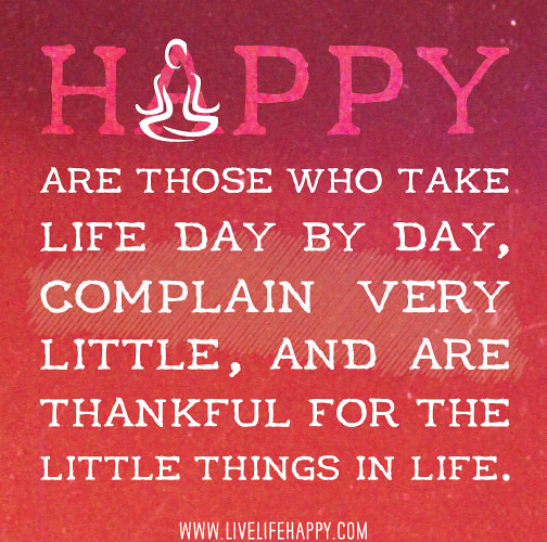 Day To Day Life Quotes: Happy Are Those Who Take Life Day By Day, Complain Very